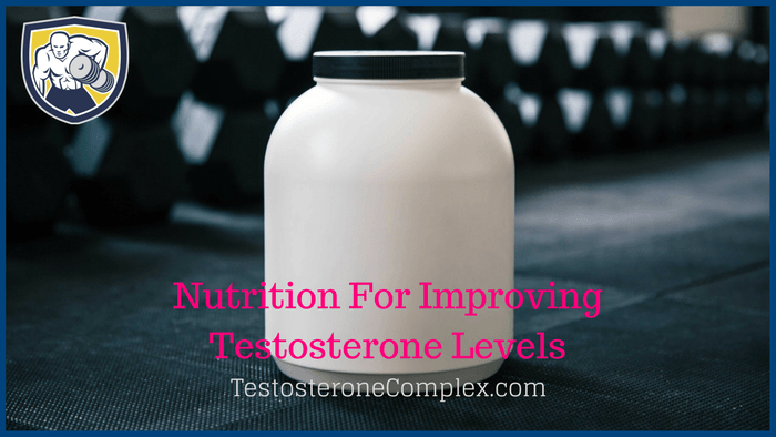 Nutrition For Improving Testosterone Levels- TestosteroneComplex.com